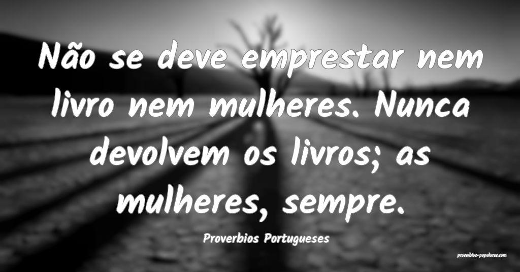 Proverbios Portugueses - Não se deve emprestar ne ...