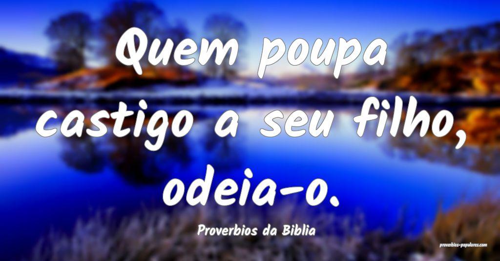 Proverbios da Biblia - Quem poupa castigo a seu fi ...