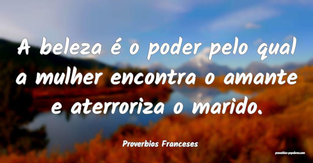 Proverbios Franceses - A beleza é o poder pelo qu ...