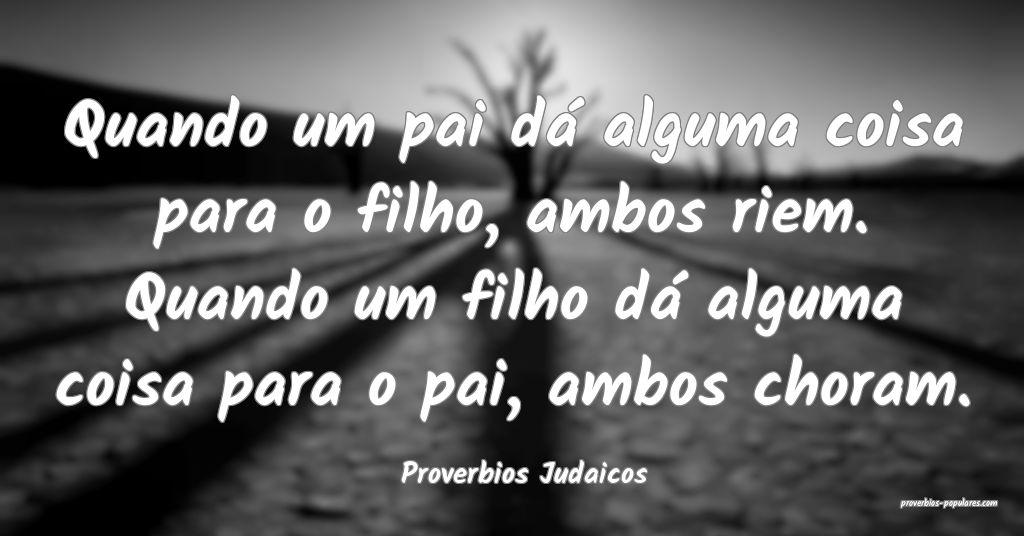 Proverbios Judaicos - Quando um pai dá alguma coi ...