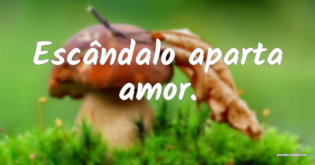 Escândalo aparta amor.  ...