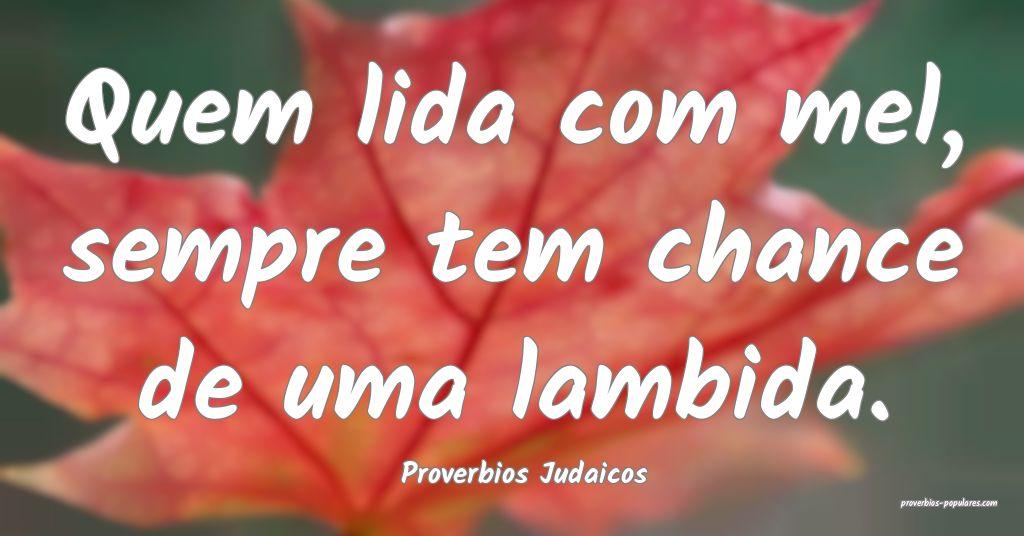 Proverbios Judaicos - Quem lida com mel, sempre te ...