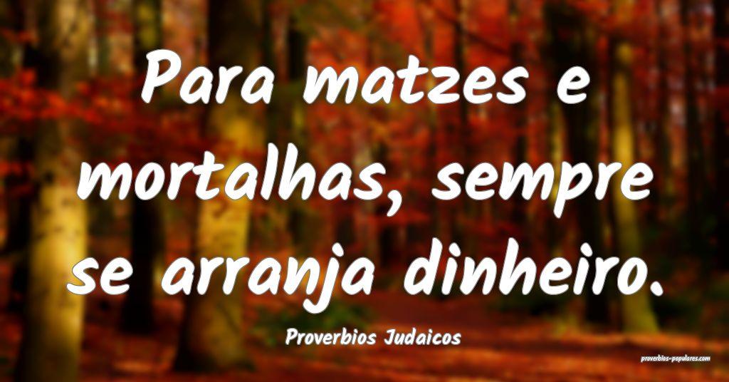 Proverbios Judaicos - Para matzes e mortalhas, sem ...