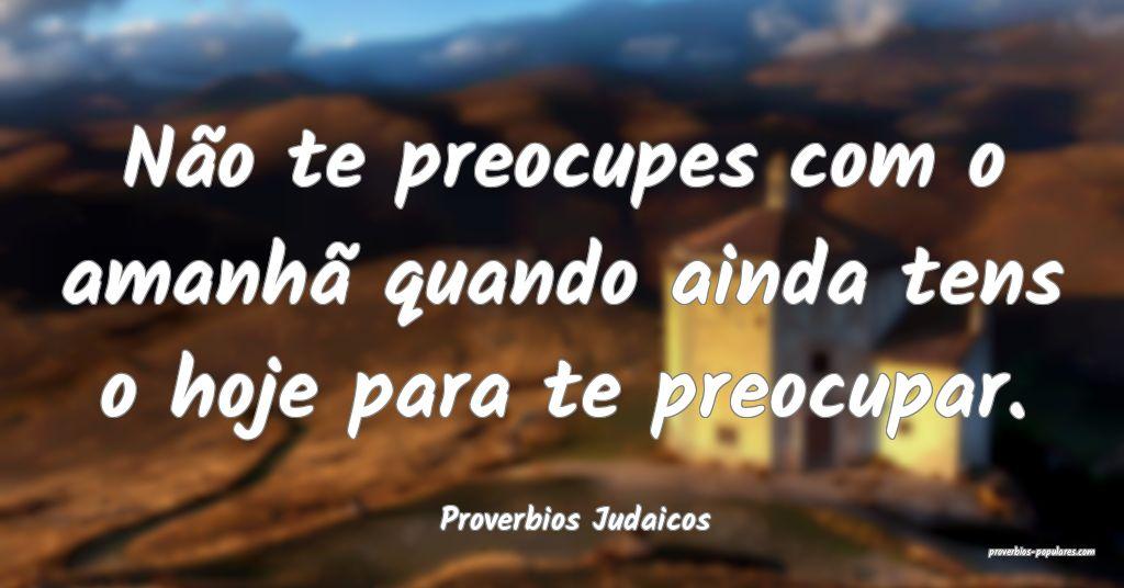 Proverbios Judaicos - Não te preocupes com o aman ...