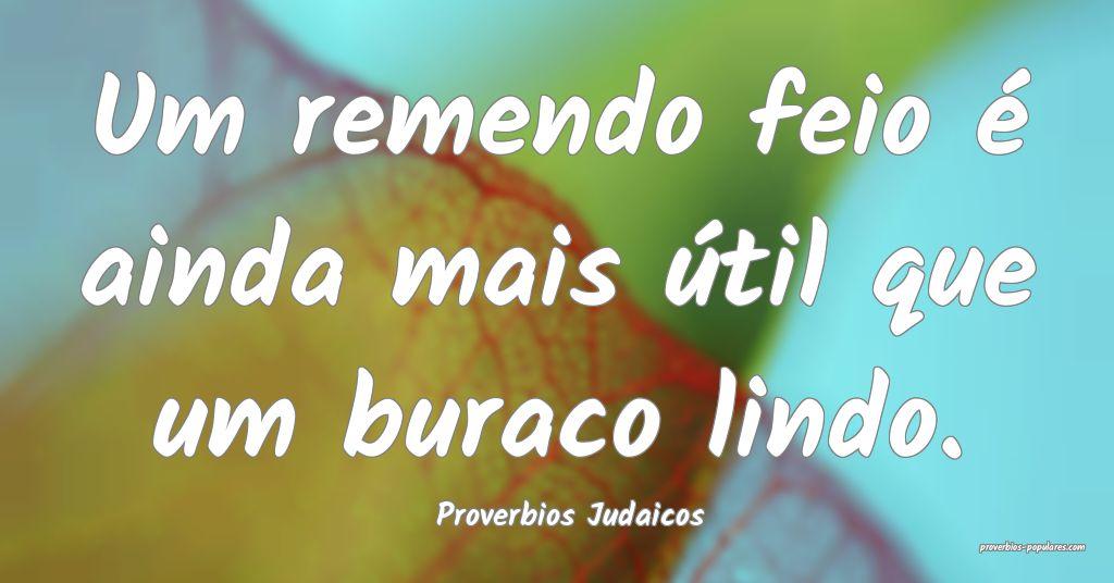 Proverbios Judaicos - Um remendo feio é ainda mai ...