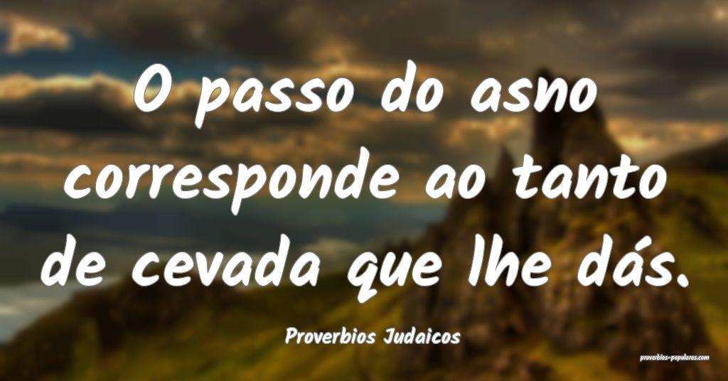 Proverbios Judaicos - O passo do asno corresponde  ...