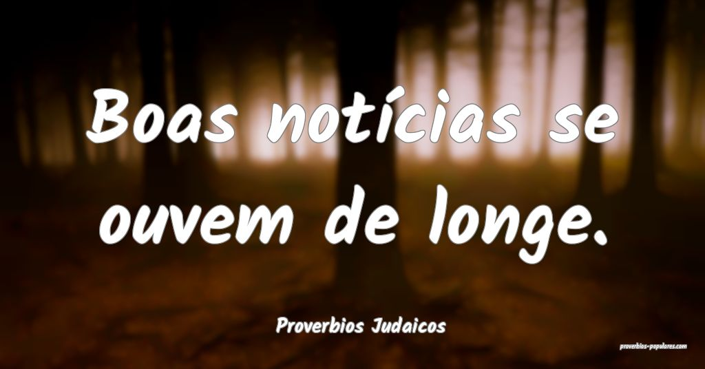Proverbios Judaicos - Boas notícias se ouvem de l ...