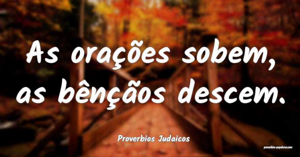 Proverbios Judaicos - As orações sobem, as bên� ...