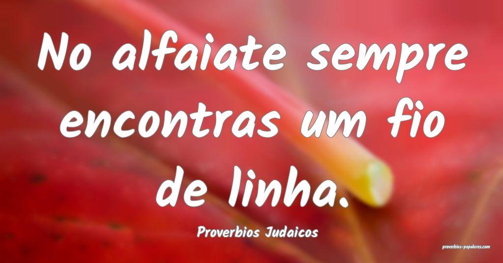 Proverbios Judaicos - No alfaiate sempre encontras ...