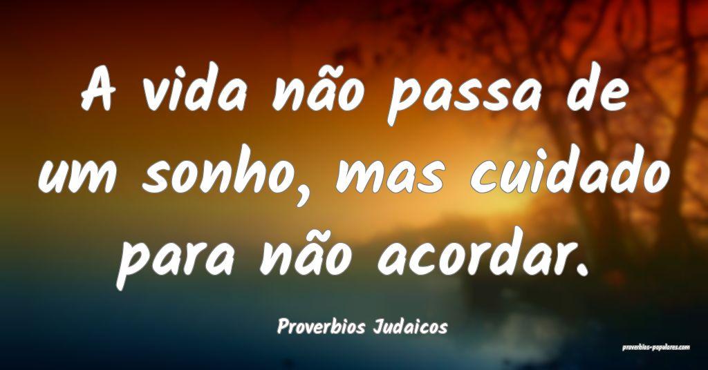 Proverbios Judaicos - A vida não passa de um sonh ...