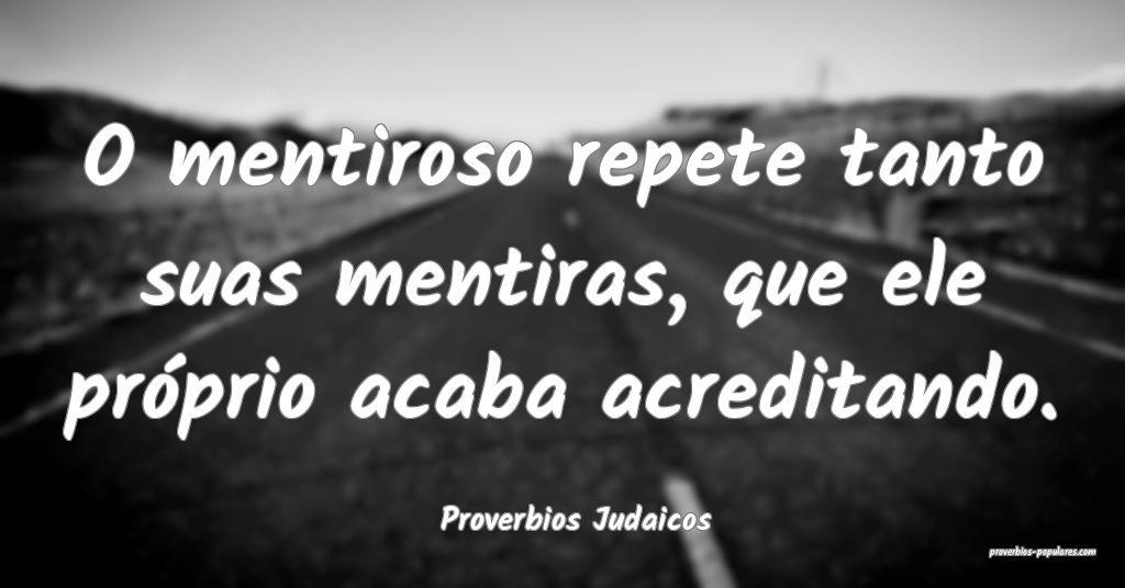 Proverbios Judaicos - O mentiroso repete tanto sua ...
