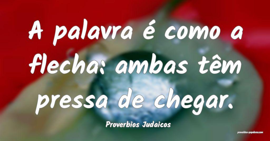Proverbios Judaicos - A palavra é como a flecha:  ...