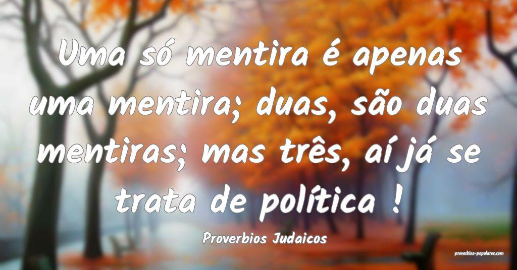 Proverbios Judaicos - Uma só mentira é apenas um ...