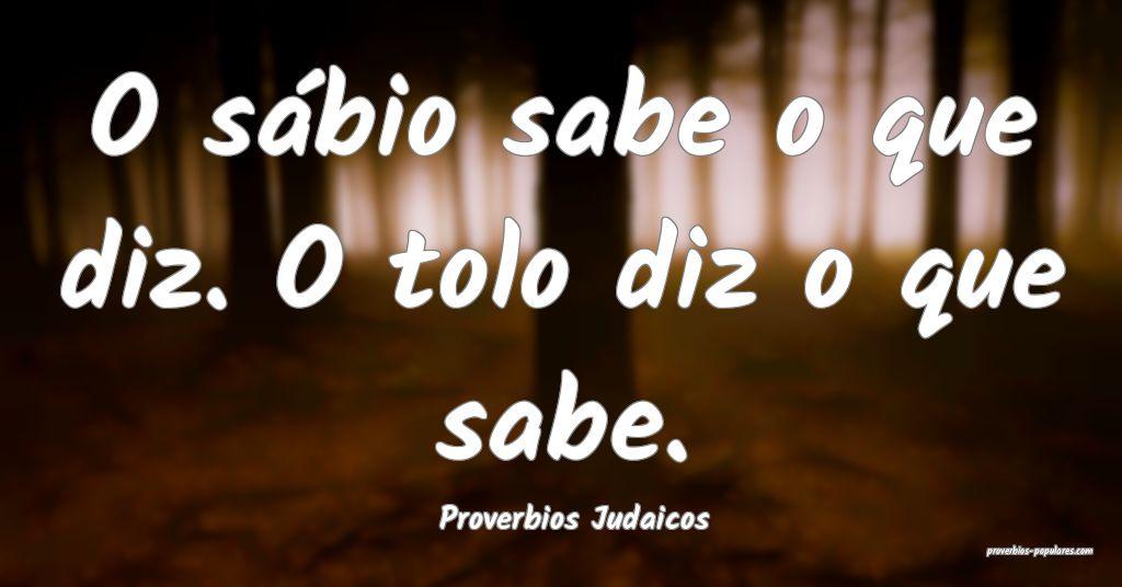 Proverbios Judaicos - O sábio sabe o que diz. O t ...