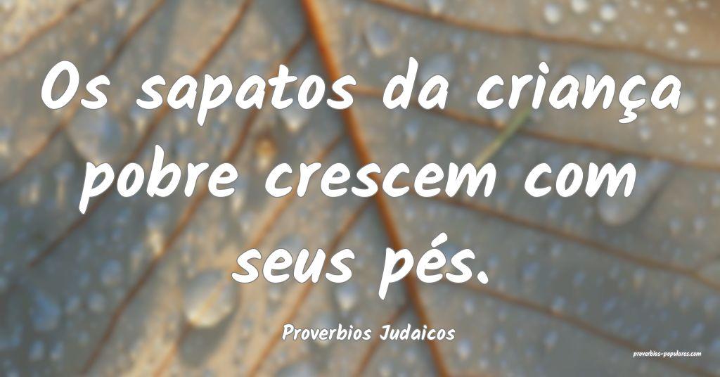 Proverbios Judaicos - Os sapatos da criança pobre ...
