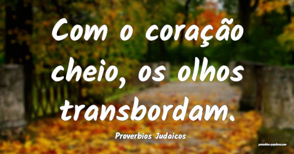 Proverbios Judaicos - Com o coração cheio, os ol ...