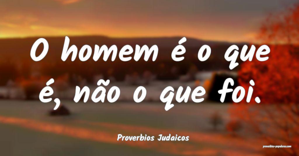 Proverbios Judaicos - O homem é o que é, não o  ...