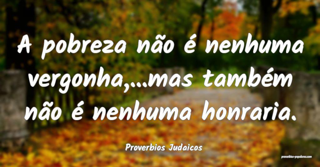 Proverbios Judaicos - A pobreza não é nenhuma ve ...