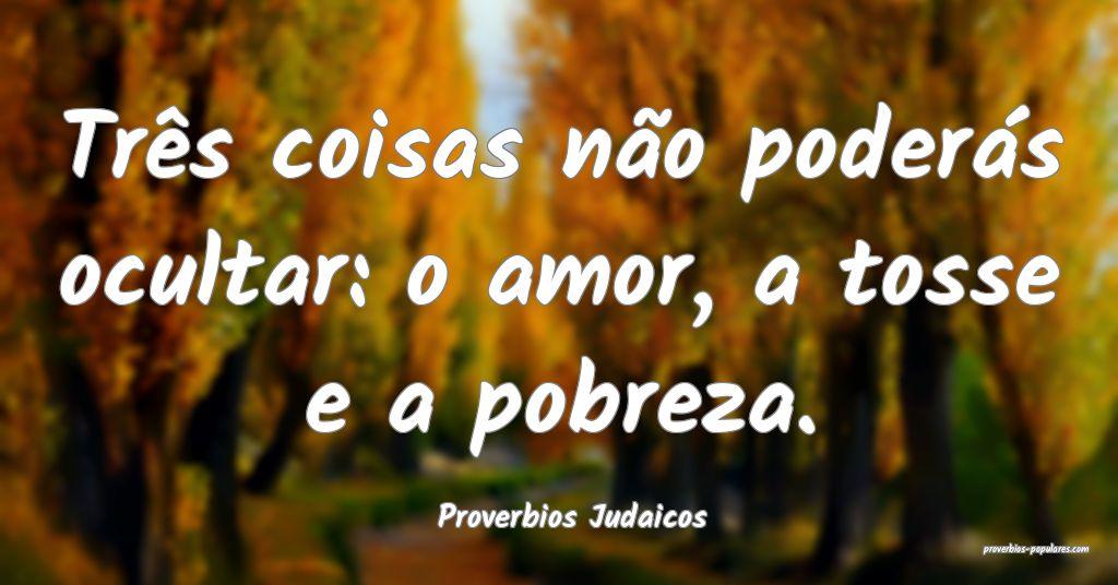 Proverbios Judaicos - Três coisas não poderás o ...