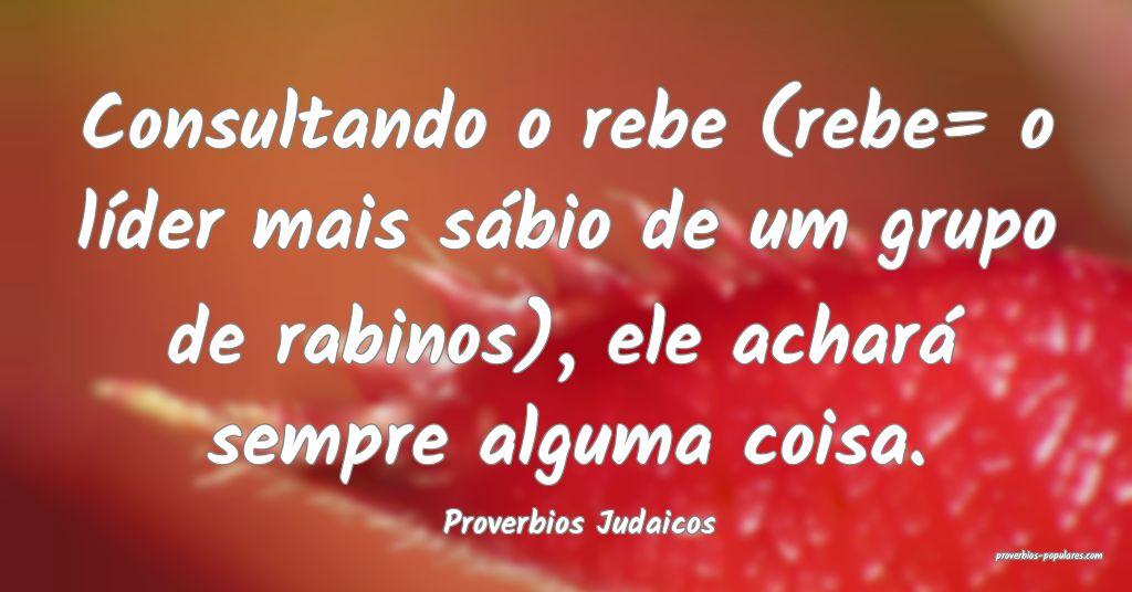 Proverbios Judaicos - Consultando o rebe (rebe= o  ...