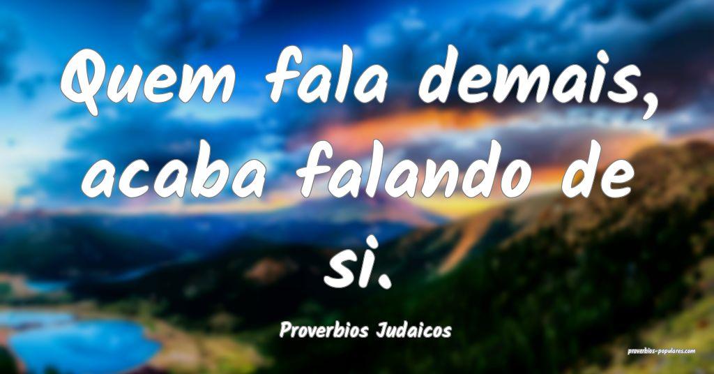 Proverbios Judaicos - Quem fala demais, acaba fala ...