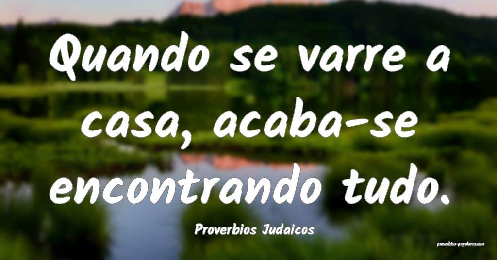 Proverbios Judaicos - Quando se varre a casa, acab ...