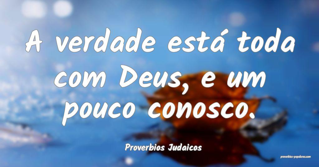 Proverbios Judaicos - A verdade está toda com Deu ...