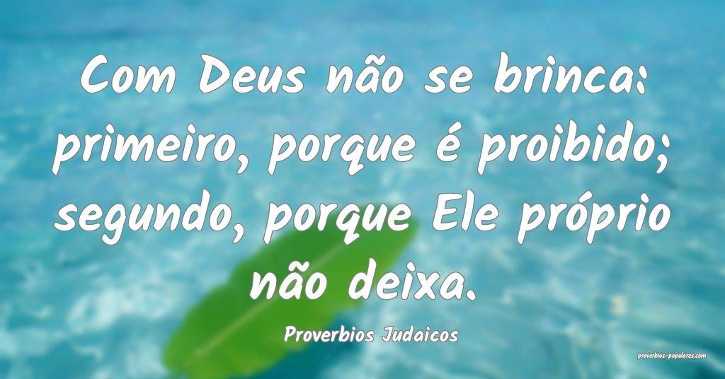 Proverbios Judaicos - Com Deus não se brinca: pri ...