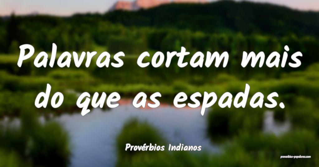 Provérbios Indianos - Palavras cortam mais do que ...