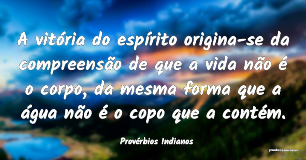 Provérbios Indianos - A vitória do espírito ori ...