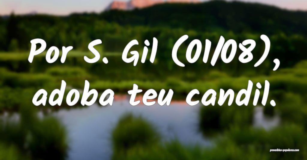 Por S. Gil (01/08), adoba teu candil.  ...