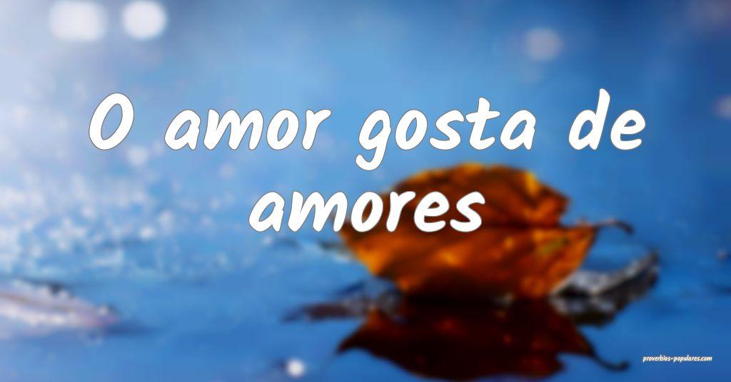 O amor gosta de amores ...