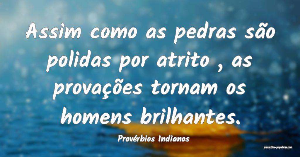 Provérbios Indianos - Assim como as pedras são p ...
