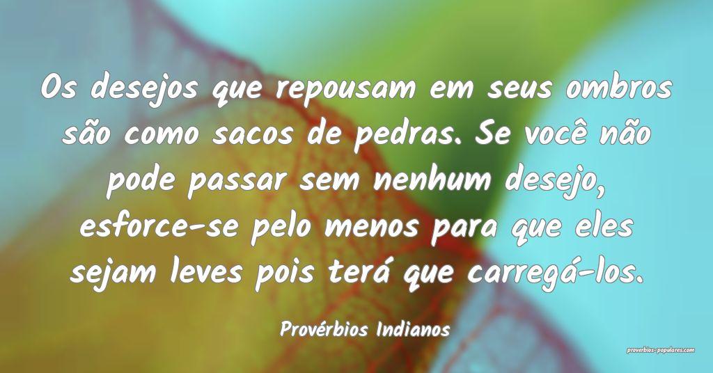 Provérbios Indianos - Os desejos que repousam em  ...