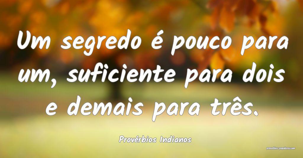 Provérbios Indianos - Um segredo é pouco para um ...