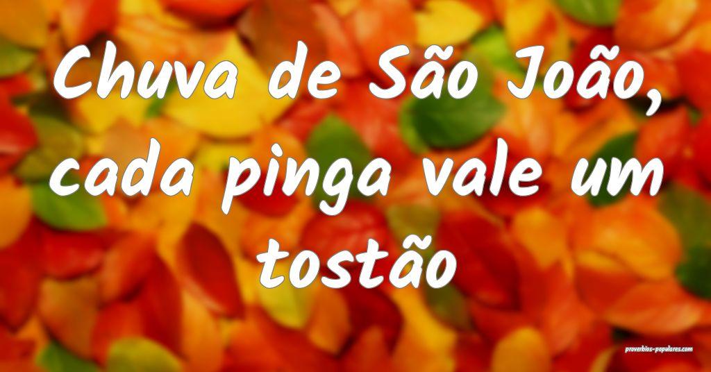 Chuva de São João, cada pinga vale um tostão   ...