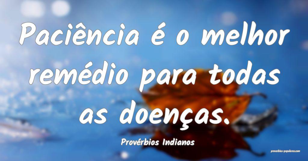 Provérbios Indianos - Paciência é o melhor rem� ...