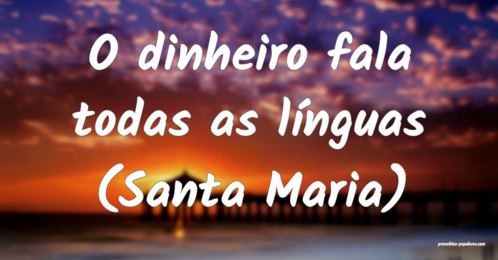 O dinheiro fala todas as línguas (Santa Maria)