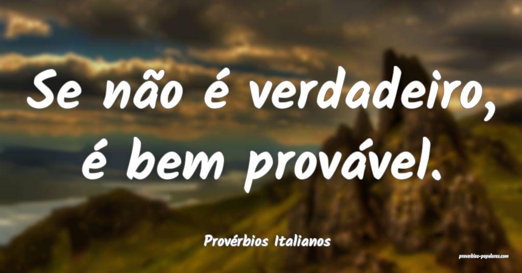 Provérbios Italianos - Se não é verdadeiro, é  ...