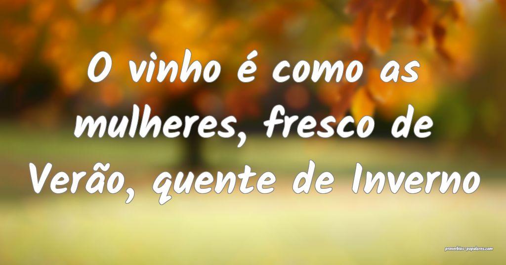 O vinho é como as mulheres, fresco de Verão, que ...