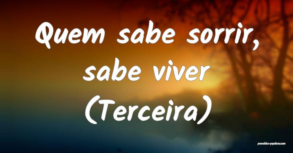 Quem sabe sorrir, sabe viver (Terceira)   ...