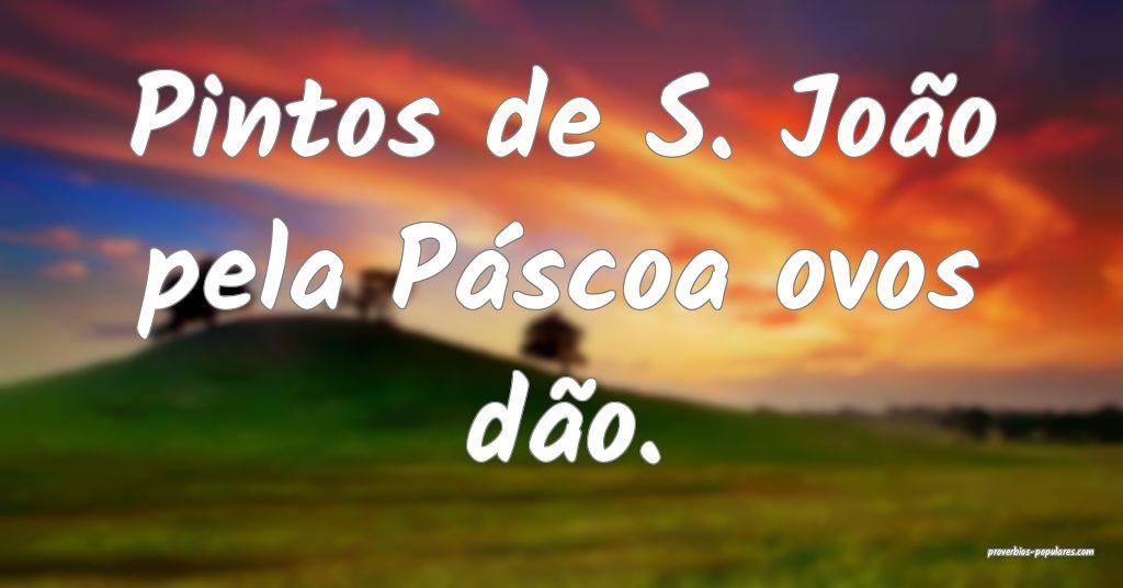 Pintos de S. João pela Páscoa ovos dão. ...