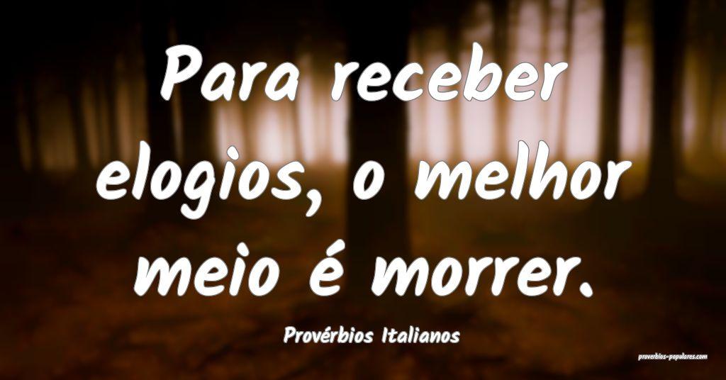 Provérbios Italianos - Para receber elogios, o me ...