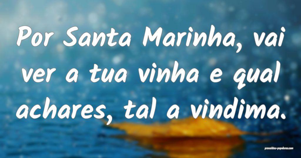 Por Santa Marinha, vai ver a tua vinha e qual acha ...