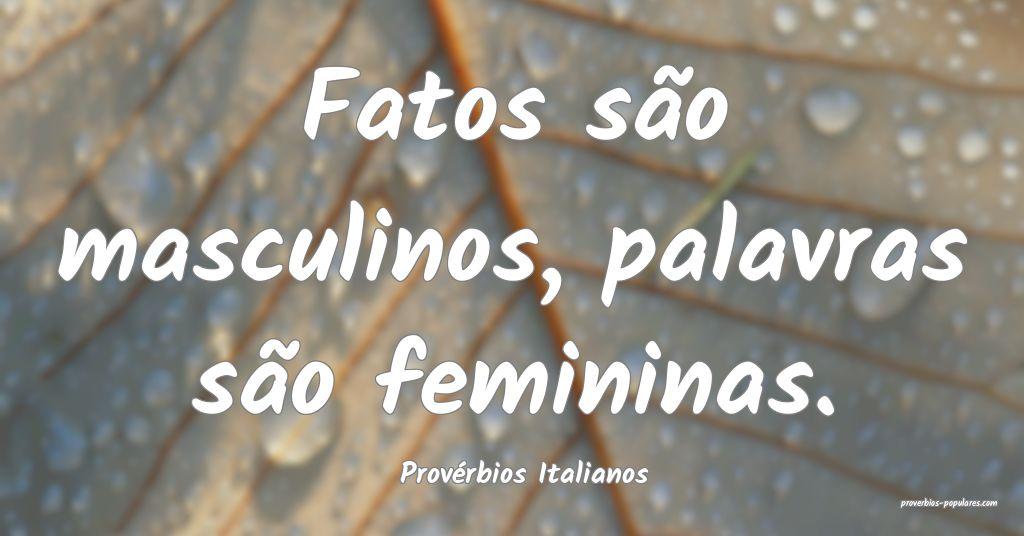 Provérbios Italianos - Fatos são masculinos, pal ...