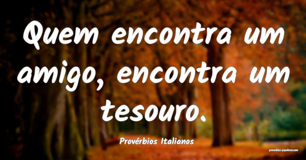 Provérbios Italianos - Quem encontra um amigo, en ...