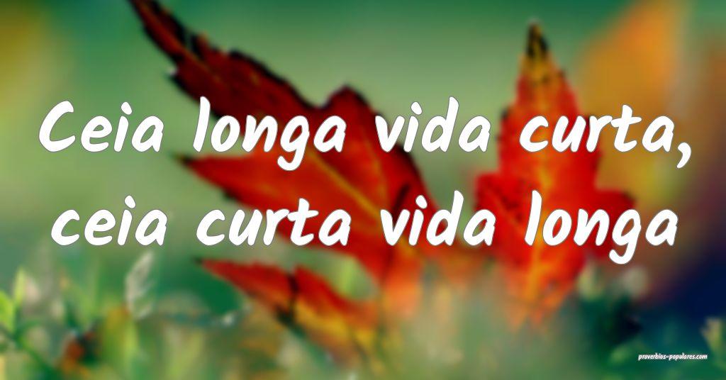 Ceia longa vida curta, ceia curta vida longa ...