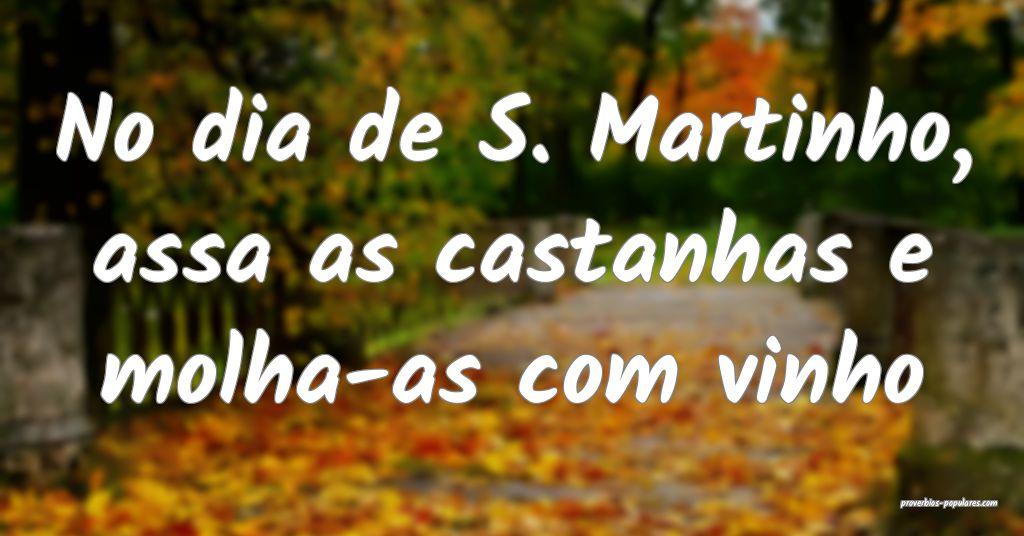No dia de S. Martinho, assa as castanhas e molha-a ...