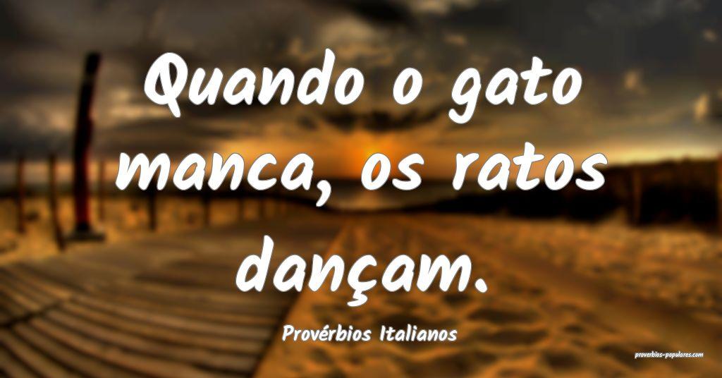Provérbios Italianos - Quando o gato manca, os ra ...