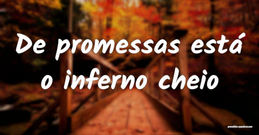 De promessas está o inferno cheio ...